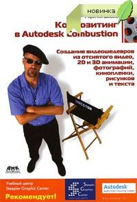 Книга Композитинг в Autodesk Combustion. Создание видеошедевров из отснятого видео, 2D и 3D анимации